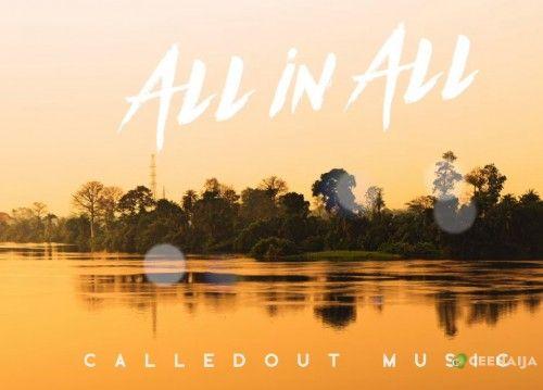 Download CalledOut Music - All In All [Mp3, Lyrics & Video] | CeeNaija
