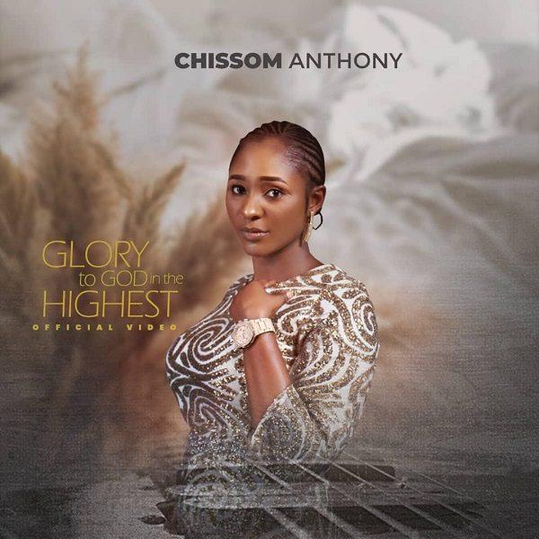 Glory To God In The Highest - Chissom Anthonyy